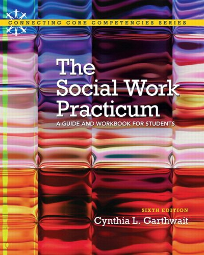 The Social Work Practicum: A Guide And Workbook For Students Plus Mysearchlab With Etext - Access Card Package (6Th Edition) (Connecting Core Competencies)