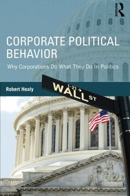Corporate Political Behavior: Why Corporations Do What They Do In Politics