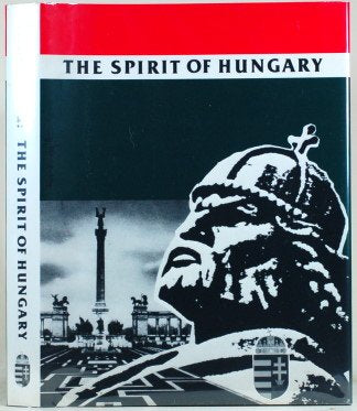 The Spirit Of Hungary : A Panorama Of Hungarian History And Culture (First Edition)