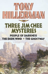 Tony Hillerman : Three Jim Chee Mysteries (People Of Darkness/The Dark Wind/The Ghostway)