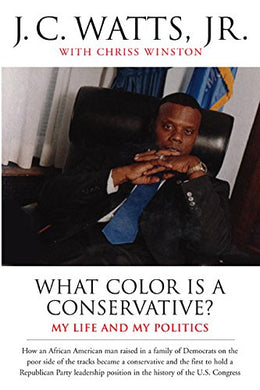What Color Is A Conservative?: My Life And My Politics