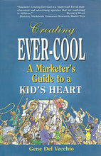 Load image into Gallery viewer, Creating Ever-Cool: A Marketers Guide To A Kids Heart