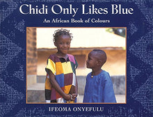 Load image into Gallery viewer, Chidi Only Likes Blue: An African Book Of Colours