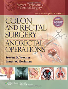 Colon And Rectal Surgery: Anorectal Operations (Master Techniques In Surgery)