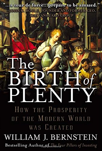 The Birth Of Plenty : How The Prosperity Of The Modern World Was Created