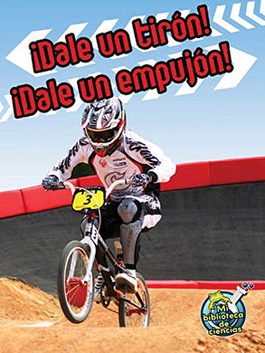 Dale Un Tirn! Dale Un Empujn!: Pull It, Push It! (My Science Library) (Spanish Edition)