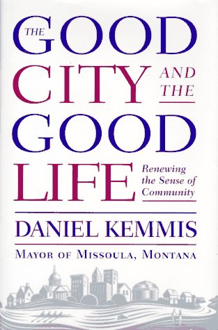 The Good City And The Good Life: Renewing The American Community