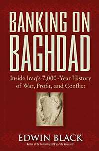 Banking On Baghdad: Inside Iraq'S 7,000-Year History Of War, Profit, And Conflict