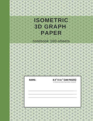 Isometric 3D Graph Paper Notebook 100-Sheets: Grid Of Triangles; Used By Engineers In Technical Drawing For 3D, Architecture & Landscaping Designs; Workbook For Drafting Templates & Geometry Exercise