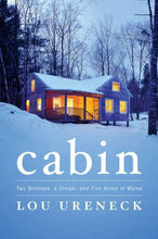 Load image into Gallery viewer, Cabin: Two Brothers, A Dream, And Five Acres In Maine