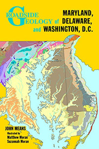 Roadside Geology Of Maryland, Delaware, And Washington, D.C. (Roadside Geology Series)