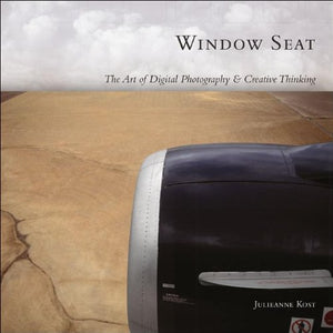 Window Seat: The Art Of Digital Photography And Creative Thinking