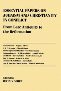 Essential Papers On Judaism And Christianity In Conflict: From Late Antiquity To The Reformation (Essential Papers On Jewish Studies)