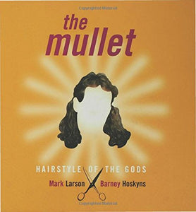 The Mullet: Hairstyle Of The Gods