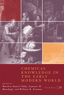 Chemical Knowledge In The Early Modern World (Osiris)