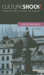 Culture Shock! Czech Republic: A Survival Guide To Customs And Etiquette (Culture Shock! Guides)