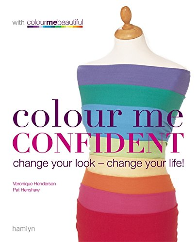 Colour Me Confident: Change Your Look - Change Your Life! (Colour Me Beautiful)