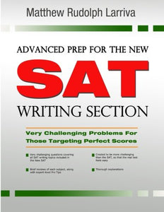 Advanced Prep For The New Sat Writing Section: Very Challenging Problems For Those Targeting Perfect Scores