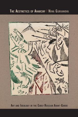 The Aesthetics Of Anarchy: Art And Ideology In The Early Russian Avant-Garde