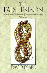 The False Prison: A Study Of The Development Of Wittgenstein'S Philosophy Volume 2