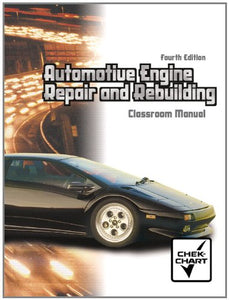 Automotive Engine Repair And Rebuilding: Classroom Manual