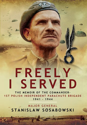 Freely I Served: The Memoir Of The Commander, 1St Polish Independent Parachute Brigade 1941  1944