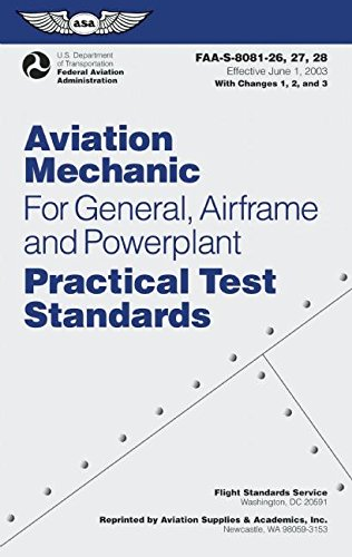 Aviation Mechanic Practical Test Standards For General, Airframe And Powerplant: Faa-S-8081-26, -27, And -28 (Practical Test Standards Series)