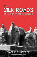 Load image into Gallery viewer, The Silk Roads: Highways Of Culture And Commerce