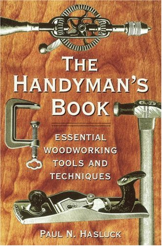 The Handyman'S Book: Essential Woodworking Tools And Techniques