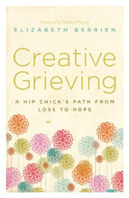 Load image into Gallery viewer, Creative Grieving: A Hip Chick'S Path From Loss To Hope