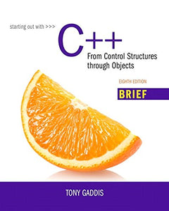 Starting Out With C++: From Control Structures Through Objects, Brief Version (8Th Edition)