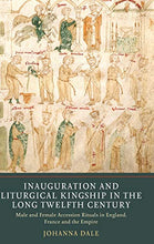 Load image into Gallery viewer, Inauguration And Liturgical Kingship In The Long Twelfth Century: Male And Female Accession Rituals In England, France And The Empire