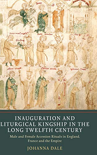 Inauguration And Liturgical Kingship In The Long Twelfth Century: Male And Female Accession Rituals In England, France And The Empire