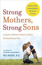 Load image into Gallery viewer, Strong Mothers, Strong Sons: Lessons Mothers Need To Raise Extraordinary Men