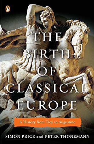 The Birth Of Classical Europe: A History From Troy To Augustine (The Penguin History Of Europe)