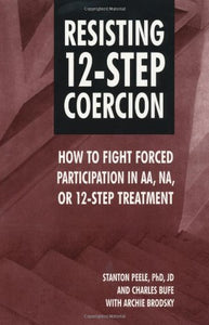 Resisting 12-Step Coercion: How To Fight Forced Participation In Aa, Na, Or 12-Step Treatment