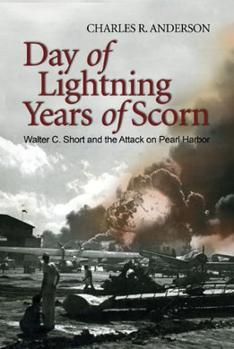 Day Of Lightning, Years Of Scorn: Walter C. Short And The Attack On Pearl Harbor