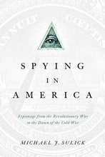 Load image into Gallery viewer, Spying In America: Espionage From The Revolutionary War To The Dawn Of The Cold War