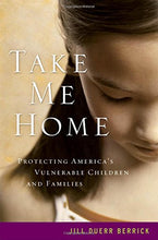 Load image into Gallery viewer, Take Me Home: Protecting America'S Vulnerable Children And Families