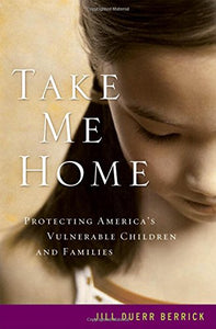 Take Me Home: Protecting America'S Vulnerable Children And Families