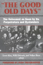 Load image into Gallery viewer, The Good Old Days: The Holocaust As Seen By Its Perpetrators And Bystanders