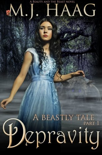 Depravity: A Beauty And The Beast Novel (Beastly Tales) (Volume 1)