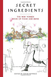 Secret Ingredients: The New Yorker Book Of Food And Drink