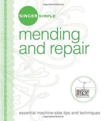 Singer Simple Mending & Repair: Essential Machine-Side Tips And Techniques