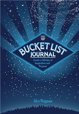 Bucket List Journal: Create A Lifetime Of Inspiration And Purpose