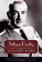 Load image into Gallery viewer, Sitting Pretty: The Life And Times Of Clifton Webb (Hollywood Legends Series)