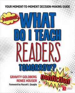 What Do I Teach Readers Tomorrow? Nonfiction, Grades 3-8: Your Moment-To-Moment Decision-Making Guide (Corwin Literacy)
