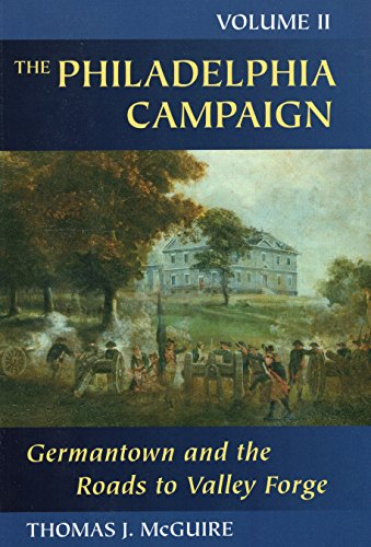The Philadelphia Campaign: Volume Two: Germantown And The Roads To Valley Forge (Philadelphia Campaign) (Volume 2)