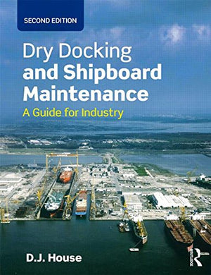 Dry Docking And Shipboard Maintenance: A Guide For Industry