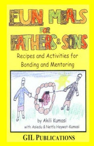 Fun Meals For Fathers And Sons: Recipes And Activities For Bonding & Mentoring